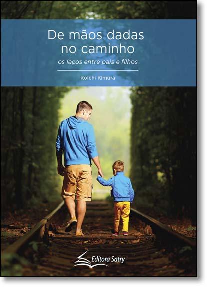 De Mãos Dadas no Caminho: Os Laços Entre Pais e Filhos, livro de Koichi Kimura