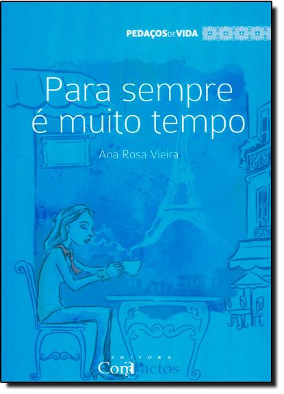 Pra Sempre É Muito Tempo - Vol.4 - Coleção Pedaços de Vida, livro de Ana Rosa Vieira