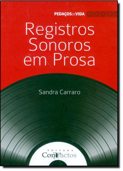 Registros Sonoros em Prosa - Vol.2 - Coleção Pedaços de Vida, livro de Sandra Carraro