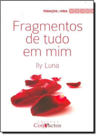 Fragmentos de Tudo em Mim - Vol.3 - Coleção Pedaços de Vida, livro de Ily Luna