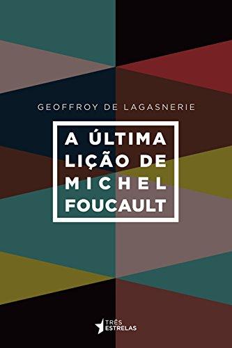 Última lição de Michel Foucault, A, livro de Geoffroy de Lagasnerie