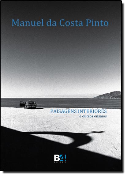 Paisagens Interiores e Outros Ensaios, livro de Manuel da Costa Pinto