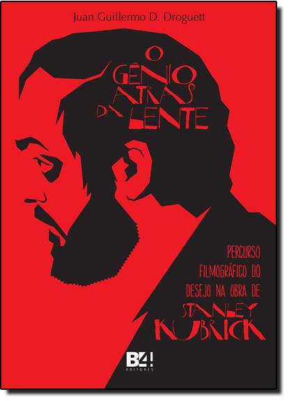 Gênio Atrás da Lente, O: Percurso Filmográfico do Desejo na Obra de Stanley Kubrick, livro de Juan Guillermo D. Droguett