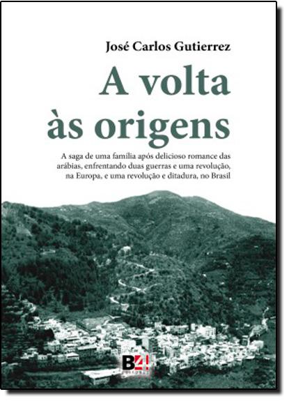 Volta as Origens, A: A Saga De Uma Familia Apos Delicioso Romance Das Arabias, livro de Jose Carlos Gutierrez