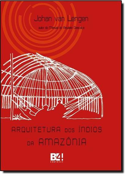 Arquitetura dos Índios da Amazônia, livro de Johan Van Lengen