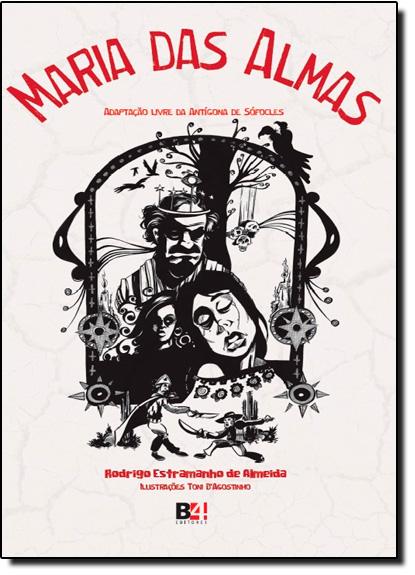Maria das Almas: Adaptação Livre da Antígona de Sófocles, livro de Rodrigo Estramanho de Almeida