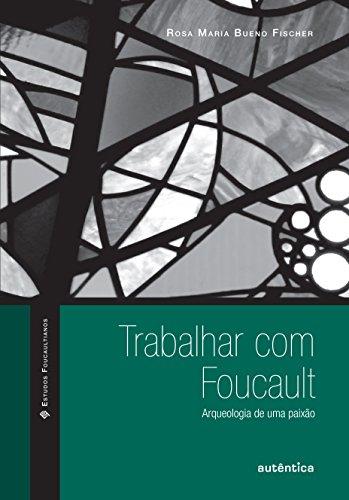 Trabalhar com Foucault - Arqueologia de uma paixão, livro de Rosa Maria Bueno Fischer