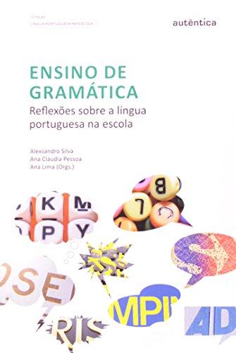 Ensino de Gramatica. Reflexões Sobre a Língua Portuguesa na Escola, livro de Alexsandro Silva, Ana Cláudia Pessoa, Ana Lima
