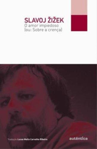 O amor impiedoso (ou: Sobre a crença), livro de Slavoj Zizek