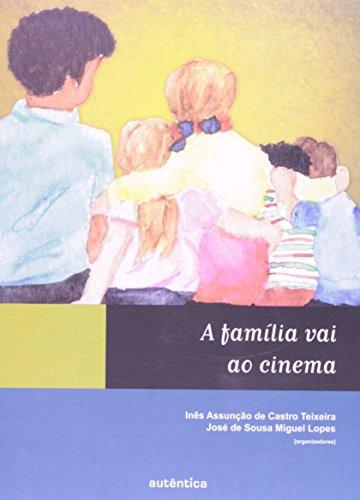 A Família Vai ao Cinema, livro de Inês Assunção de Castro Teixeira, José de Sousa Miguel Lopes