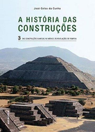 A História das Construções. Das Construções Olmecas, no México, às Revelações de Pompeia - Volume 3, livro de José Celso da Cunha