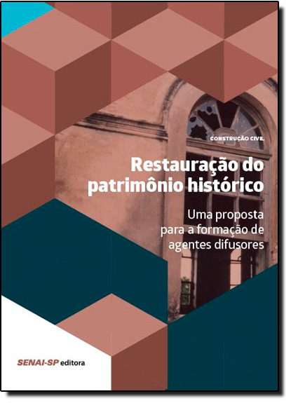 Restauração do Patrimônio Histórico: Uma Proposta Para Formação de Agentes Difusores, livro de Júlio Barros