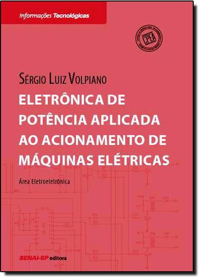 Eletrônica de Potência Aplicada Ao Acionamento de Máquinas Elétricas, livro de Sergio Luiz Volpiano