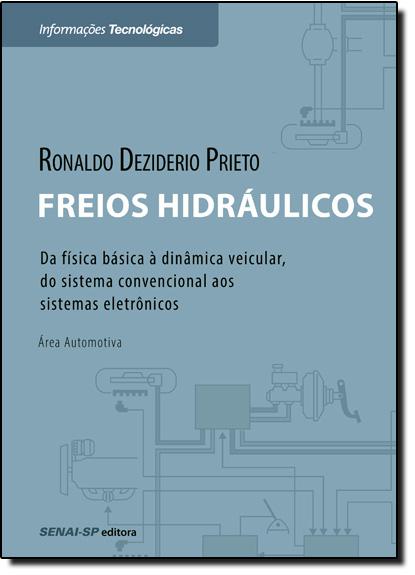 Freios Hidráulicos - Da Física Básica À Dinâmica Veicular, do Sistema Convencional aos Sistemas Eletrônicos, livro de Ronaldo Deziderio Pietro