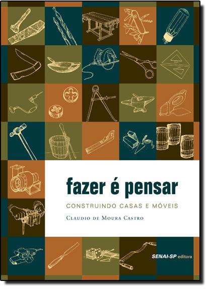 Fazer É Pensar: Construindo Casas e Móveis, livro de Cláudio de Moura Castro