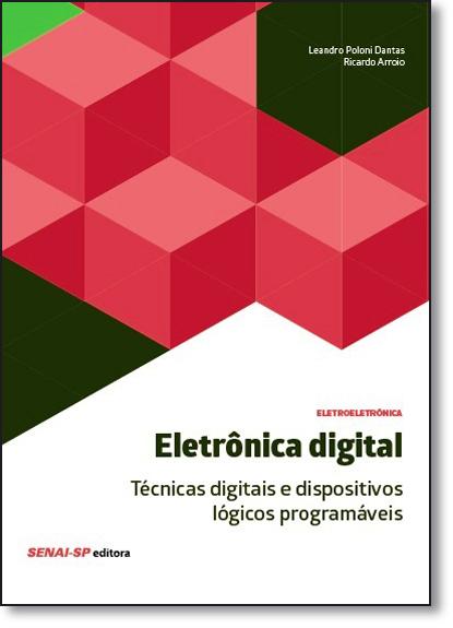 Eletrônica Digital: Técnicas Digitais e Dispositivos Lógicos Programáveis, livro de Leandro Poloni Dantas