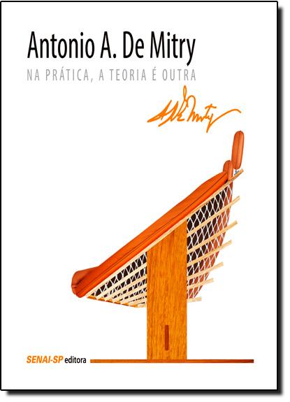 Antonio A. de Mitry: Na Prática, a Teoria É Outra, livro de Antonio A. de Mitry