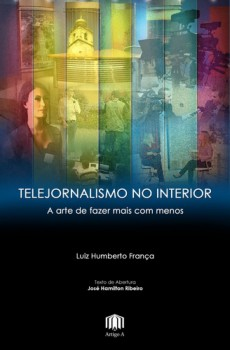 Telejornalismo no interior - a arte de fazer mais com menos, livro de Luiz Humberto França