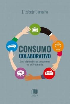 Consumo colaborativo - Uma alternativa ao consumismo e o endividamento, livro de Elizabete Carvalho