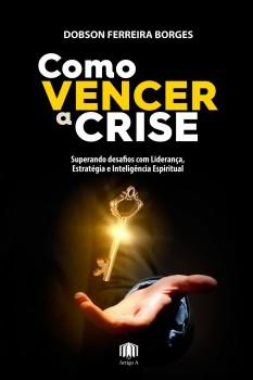 Como vencer a crise, livro de Dobson Ferreira Borges