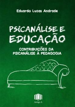 Psicanálise e Educação - Contribuições da Psicanálise àPedagogia, livro de Eduardo Lucas Andrade