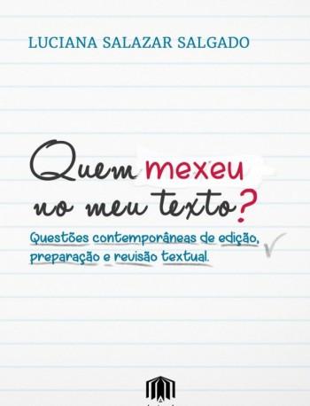 Quem mexeu no meu texto? - Questões contemporâneas de Edição, preparação e revisão textual, livro de Luciana Salazar Salgado
