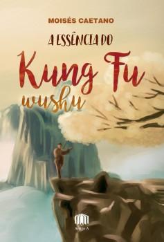 A essência do Kung Fu Wushu, livro de Moisés Caetano