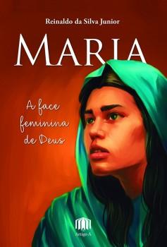 Maria - a face feminina de Deus, livro de Reinaldo da Silva Junior