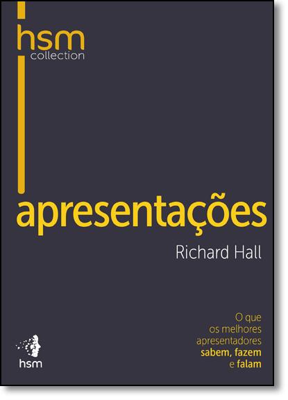 Apresentações: Que os Melhores Apresentadores Sabem, Fazem e Falam: Hsm Collection, O, livro de Richard Hall