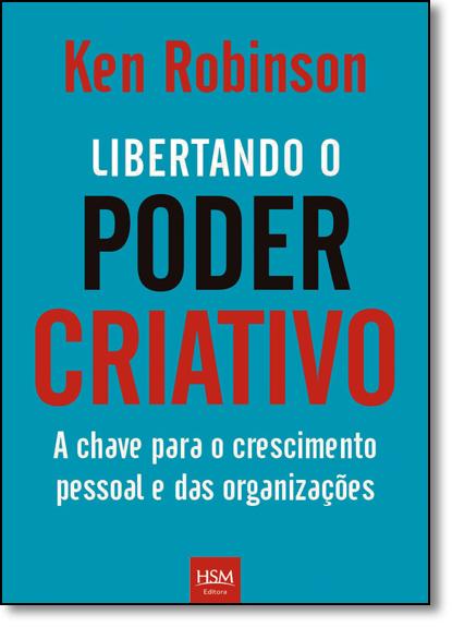 Libertando o Poder Criativo: Chave Para o Crescimento Pessoal e das Organizações, A, livro de Ken Robinson