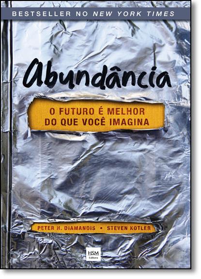 Abundância: Futuro É Melhor do Que Você Imagina, O, livro de Peter H. Diamandis