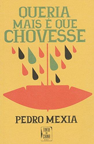Queria Mais É que Chovesse, livro de Pedro Mexia