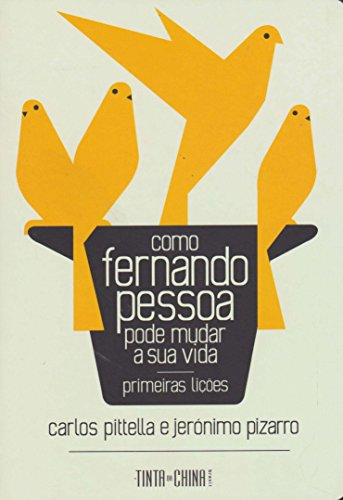 Como Fernando Pessoa Pode Mudar a Sua Vida: Primeiras Lições, livro de Carlos Pittella