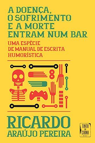 A Doença, o Sofrimento e a Morte Entram Num Bar, livro de Ricardo Araujo Pereira