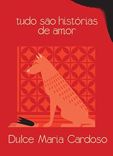 Tudo São Histórias de Amor, livro de Dulce Maria Cardoso