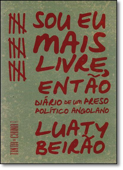 Sou Eu Mais Livre, Então, livro de Luaty Beirao