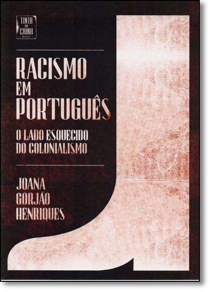 Racismo em Portugues: O Lado Esquecido do Colonialismo, livro de Joana Gorjão Henriques