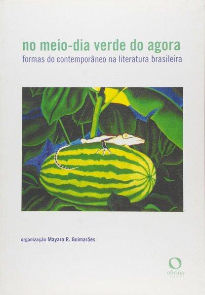 No meio-dia verde do agora. Formas do contemporâneo na literatura brasileira, livro de Mayara R. Guimarães