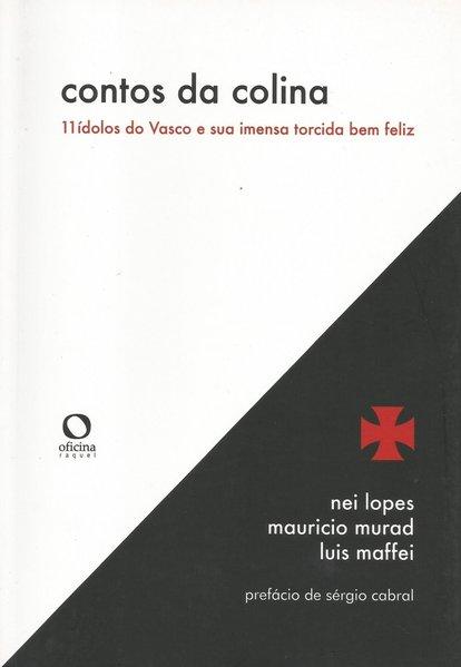 Contos da colina. 11 ídolos do Vasco e sua imensa torcida bem feliz, livro de Luis Maffei