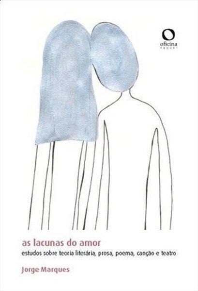 As lacunas do amor. Estudos sobre Teoria Literária, prosa, poema, canção e teatro, livro de Jorge Marques