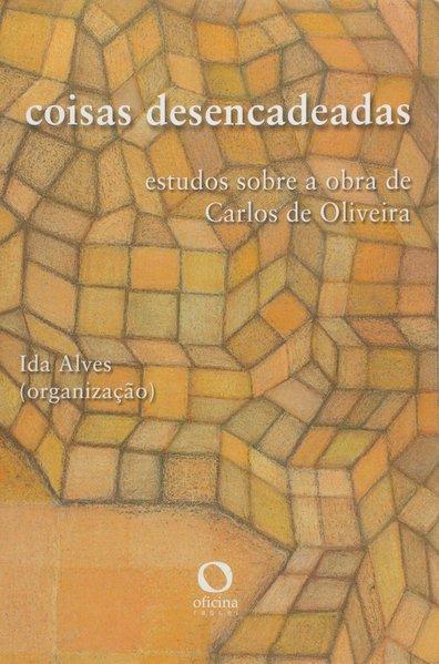 Coisas desencadeadas. Estudos sobre a obra de Carlos de Oliveira, livro de Ida Alves