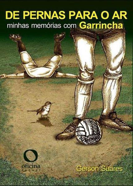 De pernas para o ar. Minhas memórias com Garrincha, livro de Gerson Suares