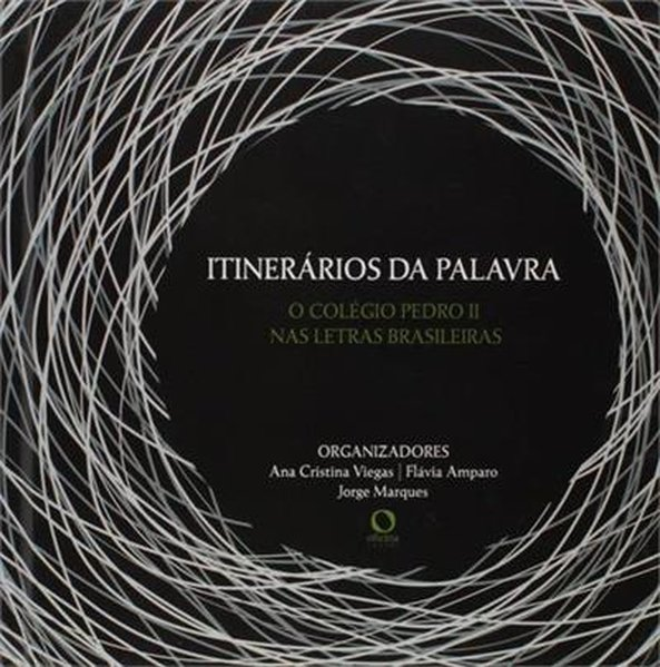 Itinerários da palavra. O Colégio Pedro II nas Letras brasileiras, livro de