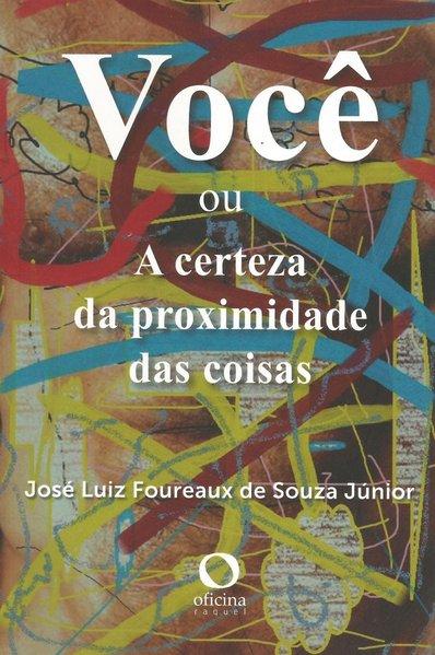 Você ou A certeza da proximidade das coisas, livro de José Luiz Foureaux de Souza Júnior