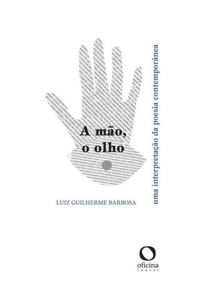 A mão, o olho. Uma interpretação da poesia contemporânea, livro de Luiz Guilherme Barbosa