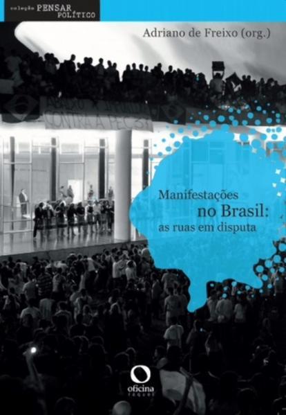 Manifestações no Brasil. As ruas em disputa, livro de Adriano de Freixo