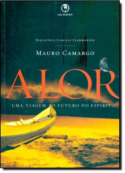 Alor: Uma Viagem ao Futuro do Espírito, livro de Mauro Camargo