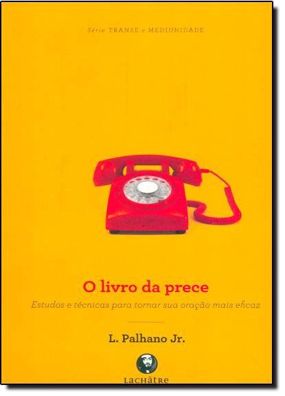 Livro da Prece, O, livro de Lamartine Palhano Júnior