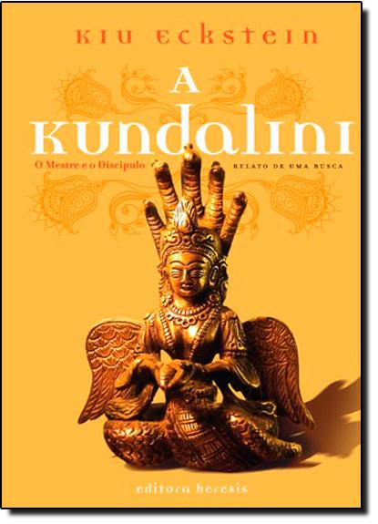 Kundalini,A: O Mestre e o Discipulo - Relato de uma Busca, livro de Kiu Eckstein