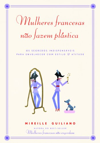 Mulheres Francesas Não Fazem Plástica - os Segredos Indispensáveis Para Envelhecer Com Estilo & Atitude, livro de Mireille Guiliano